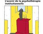 Pédagogie institutionnelle et psychothérapie institutionnelle : L'institution au centre du changement